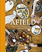 Afield: A Chef's Guide to Preparing and…