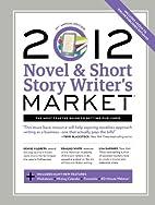2012 Novel & Short Story Writer's Market by…