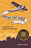 Kelly James-Enger: Writer for Hire: 101 Secrets to Freelance Success