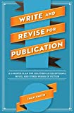 Smith, Jack: Write and Revise for Publication: A 6-Month Plan for Crafting an Exceptional Novel and Other Works of Fiction