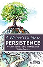 A Writer's Guide To Persistence: How to…