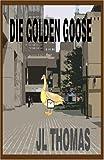 Thomas, James L: Die Golden Goose