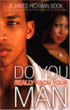 Do You Really Know Your Man by James Hickman