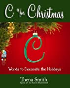 C is for Christmas : words to decorate the…
