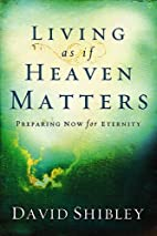 Living As If Heaven Matters: Preparing Now…
