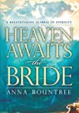 Rountree, Anna: Heaven Awaits the Bride: A breathtaking glimpse of eternity