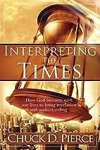Interpreting The Times by Chuck D. Pierce