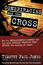 Conspiracies and The Cross by Timothy Paul…
