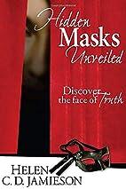Hidden Masks Unveiled by Helen C D Jamieson