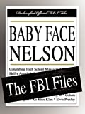 Federal Bureau of Investigation: Baby Face Nelson: The FBI Files
