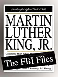 Federal Bureau of Investigation: Martin Luther King, Jr.: The FBI Files
