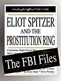 Federal Bureau of Investigation: Eliot Spitzer and the Prostitution Ring - The FBI Files
