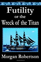 The wreck of the Titan, or, Futility by…