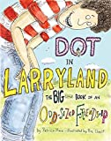 Marx, Patricia: Dot in Larryland: The Big Little Book of an Odd-Sized Friendship
