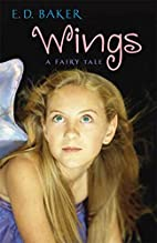 Wings: A Fairy Tale by E. D. Baker