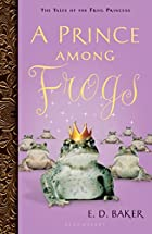 A Prince Among Frogs by E. D. Baker