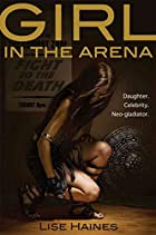 Girl in the Arena by Lise Haines