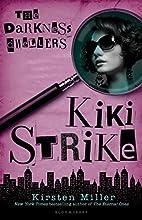 Kiki Strike: The Darkness Dwellers by…