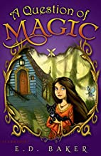 A Question of Magic by E. D. Baker