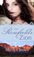 The Rosefields of Zion by Marilyn Brown
