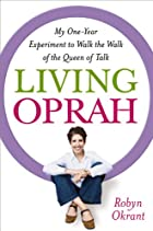 Living Oprah: My One-Year Experiment to Walk…