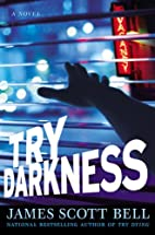 Try Darkness by James Scott Bell