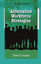Alternative Workforce Strategies by Peter…