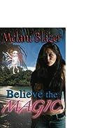 Believe the Magic by Melani Blazer