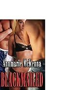 Blackmailed by Annmarie McKenna