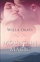 Mountain Magic by Willa Okati