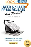 I Need a Killer Press Release--Now What???: A Guide to Online PR