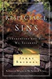 Jerry Bridges: Respectable Sins: Confronting the Sins We Tolerate