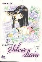 Land of Silver Rain, Volume 1 by Mira Lee
