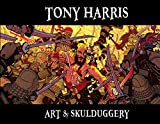 Harris, Tony: Tony Harris: Art and Skulduggery HC