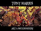 Harris, Tony: Tony Harris: Art and Skulduggery HC