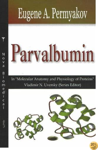 Parvalbumin (Molecular Anatomy And Physiology of Proteins Series)
