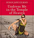 Gilman, Susan Jane: Undress Me in the Temple of Heaven