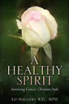 A Healthy Spirit Surviving Cancer Christian…