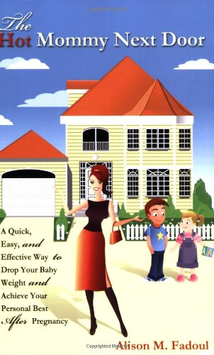 the-hot-mommy-next-door-a-quick-easy-and-effective-way-to-drop-your-baby-weight-and-achieve-your-personal-best-after-pregnancy