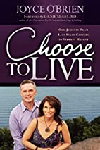 Choose to Live!: Our Journey from Late Stage…