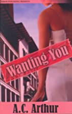 Wanting You by A. C. Arthur
