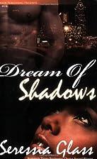 Dream of Shadows by Seressia Glass