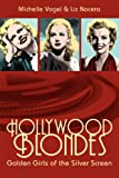 Vogel, Michelle: Hollywood Blondes: Golden Girls of the Silver Screen