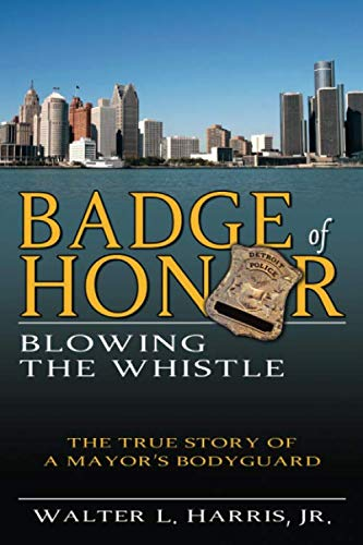 badge-of-honor-blowing-the-whistle-the-true-story-of-a-mayors-bodyguard