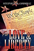 For Love & Liberty by Stephen M. Grimble
