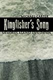 Carter, Michael: Kingfisher's Song: Memories Against Civilization