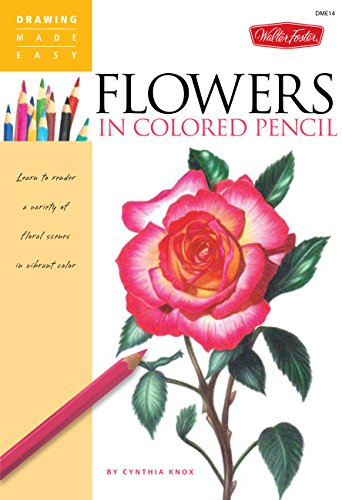 flowers-in-colored-pencil-learn-to-render-a-variety-of-floral-scenes-in-vibrant-color-drawing-made-easy