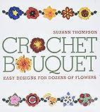 Crochet Bouquet: Easy Designs for Dozens of…