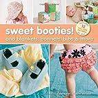 Sweet Booties!: And Blankets, Bonnets, Bibs…