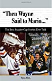 Allen, Kevin: Then Wayne Said to Mario: The Best Stanley Cup Stories Ever Told (Best Sports Stories Ever Told)
